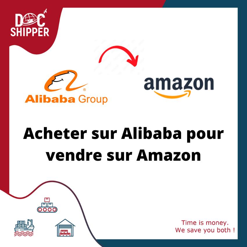 Acheter sur Alibaba pour vendre sur Amazon