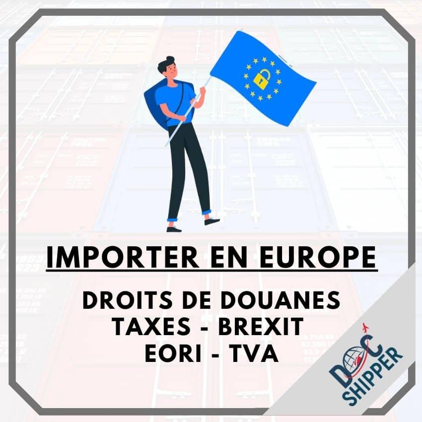 IMPORTER EN EUROPE | Droits de douanes - Taxes - TVA - EORI - Brexit