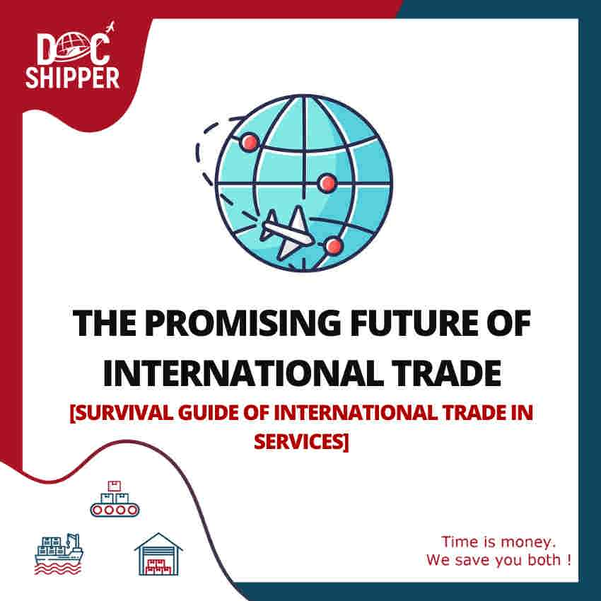 THE PROMISING FUTURE OF INTERNATIONAL TRADE [SURVIVAL GUIDE OF INTERNATIONAL TRADE IN SERVICES]