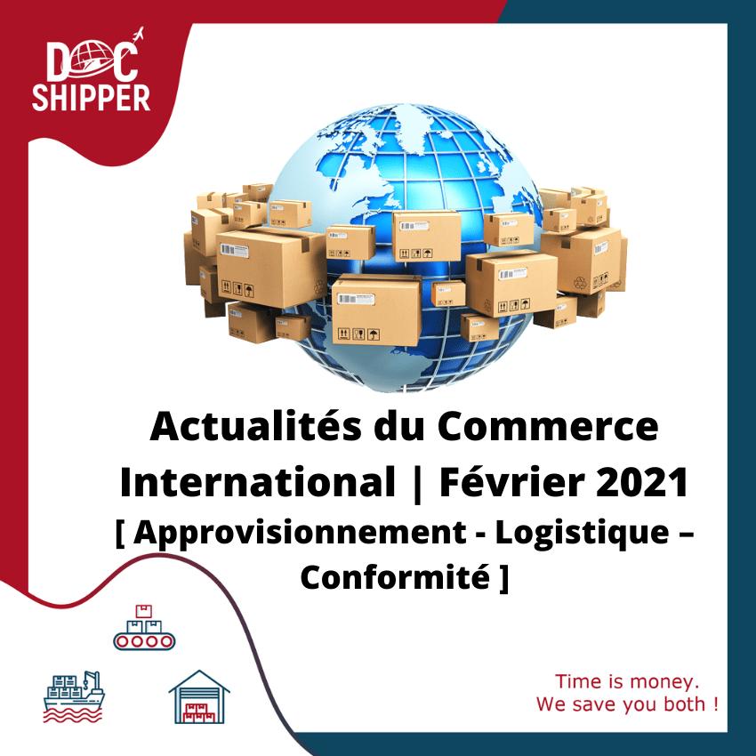 Actualités du Commerce International Février 2021 [Approvisionnement – Logistique – Conformité]