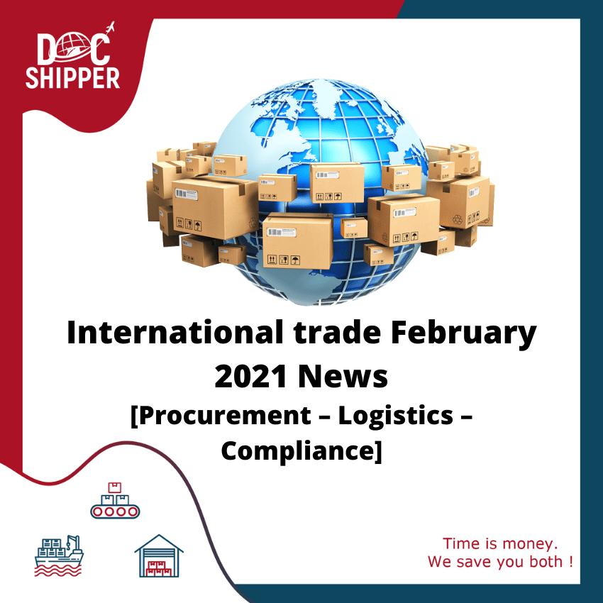 International trade February 2021 News [Procurement - Logistics - Compliance]