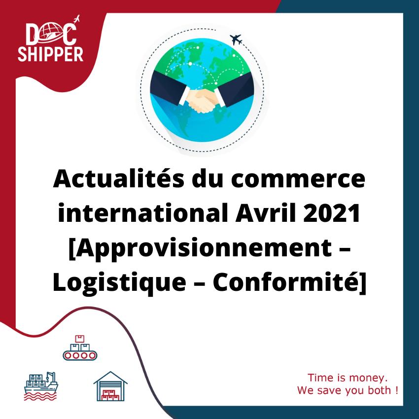 Actualités du Commerce International Avril 2021 [Approvisionnement – Logistique – Conformité]