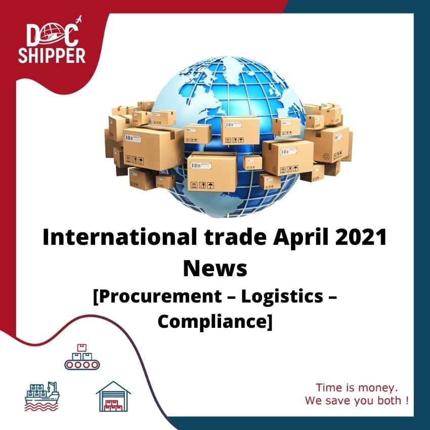 International trade April 2021 News [Procurement – Logistics – Compliance]
